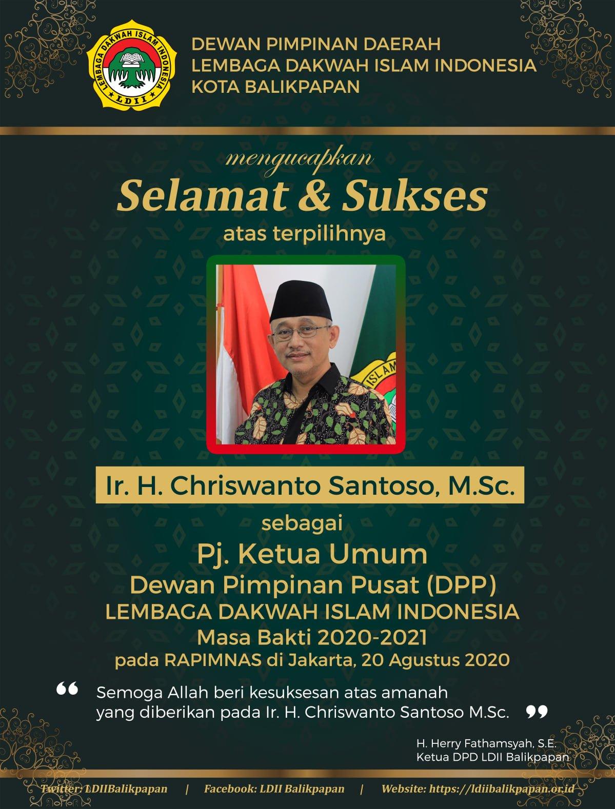 Ucapan selamat dan sukses atas terpilihnya Ir. H. Chriswanto Santoso M.Sc. sebagai Pj. Ketua Umum DPP LDII pada Rapimnas LDII tahun 2020 secara daring di Jakarta, 19-20 Agustus 2020. Foto: LINES
